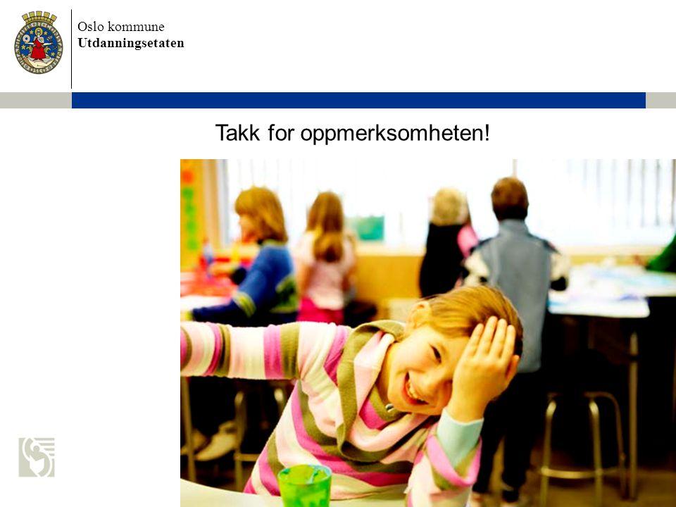 Oslo kommune Utdanningsetaten Takk for oppmerksomheten!
