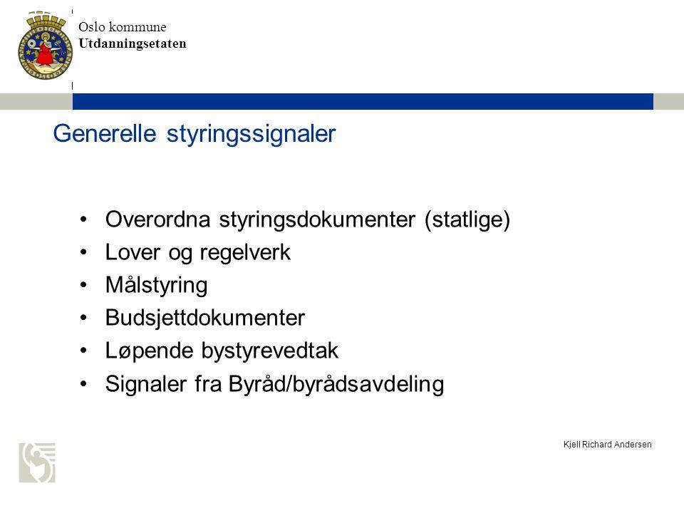 Oslo kommune Utdanningsetaten Kjell Richard Andersen Generelle styringssignaler Overordna styringsdokumenter (statlige) Lover og regelverk Målstyring