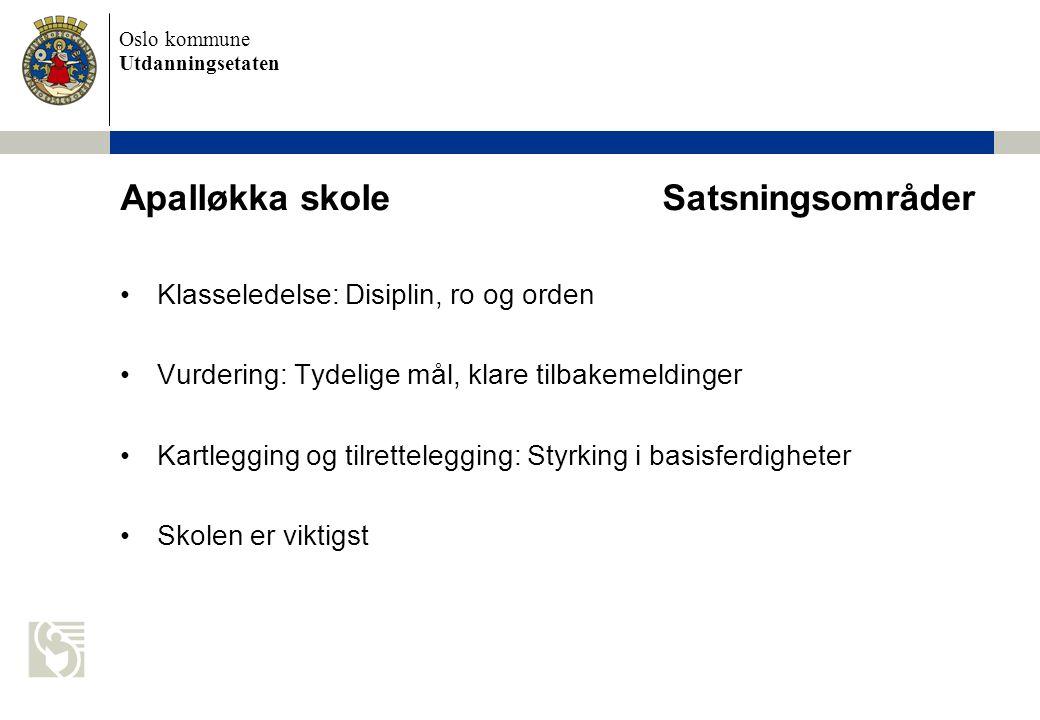 Oslo kommune Utdanningsetaten Apalløkka skole Satsningsområder Klasseledelse: Disiplin, ro og orden Vurdering: Tydelige mål, klare tilbakemeldinger Ka