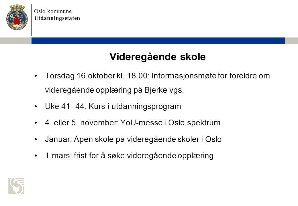 Oslo kommune Utdanningsetaten Videregående skole Torsdag 16.oktober kl. 18.00: Informasjonsmøte for foreldre om videregående opplæring på Bjerke vgs.