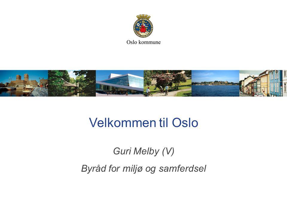 Velkommen til Oslo Guri Melby (V) Byråd for miljø og samferdsel