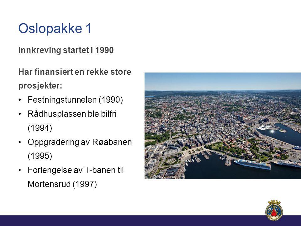 Oslopakke 1 Innkreving startet i 1990 Har finansiert en rekke store prosjekter: Festningstunnelen (1990) Rådhusplassen ble bilfri (1994) Oppgradering av Røabanen (1995) Forlengelse av T-banen til Mortensrud (1997)