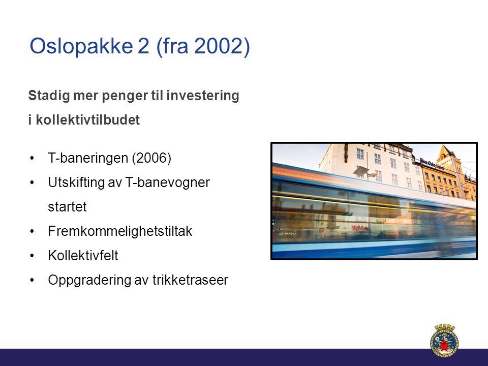 Oslopakke 2 (fra 2002) T-baneringen (2006) Utskifting av T-banevogner startet Fremkommelighetstiltak Kollektivfelt Oppgradering av trikketraseer Stadig mer penger til investering i kollektivtilbudet