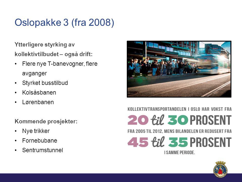 Oslopakke 3 (fra 2008) Ytterligere styrking av kollektivtilbudet – også drift: Flere nye T-banevogner, flere avganger Styrket busstilbud Kolsåsbanen Lørenbanen Kommende prosjekter: Nye trikker Fornebubane Sentrumstunnel