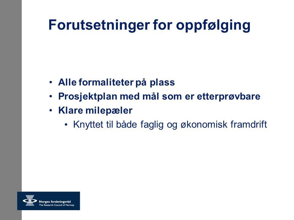 Forutsetninger for oppfølging Alle formaliteter på plass Prosjektplan med mål som er etterprøvbare Klare milepæler Knyttet til både faglig og økonomisk framdrift