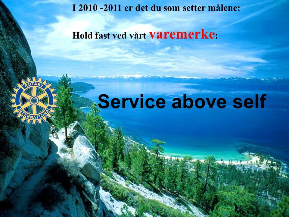 I 2010 -2011 er det du som setter målene: Hold fast ved vårt varemerke : Service above self