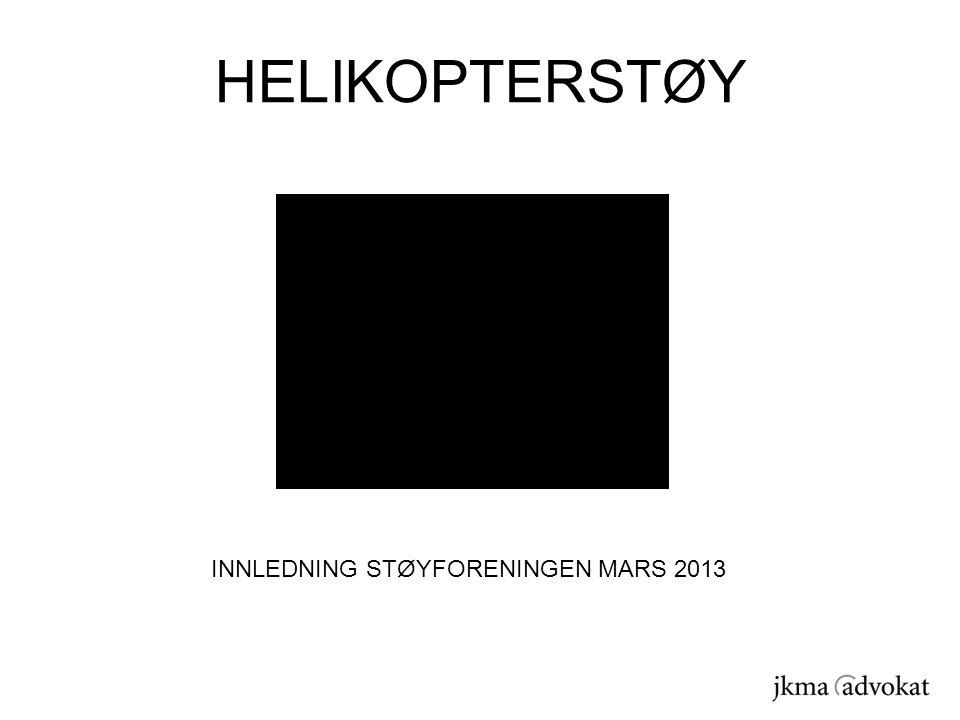 HELIKOPTERSTØY INNLEDNING STØYFORENINGEN MARS 2013