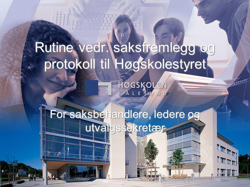 Rutine vedr. saksfremlegg og protokoll til Høgskolestyret For saksbehandlere, ledere og utvalgssekretær