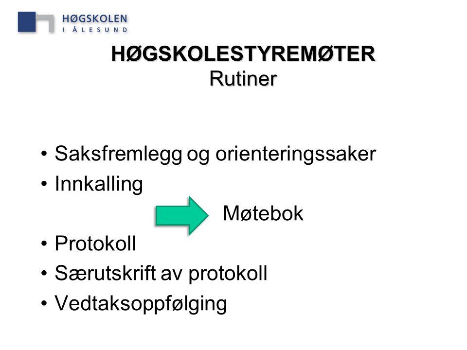 HØGSKOLESTYREMØTER Rutiner Saksfremlegg og orienteringssaker Innkalling Møtebok Protokoll Særutskrift av protokoll Vedtaksoppfølging