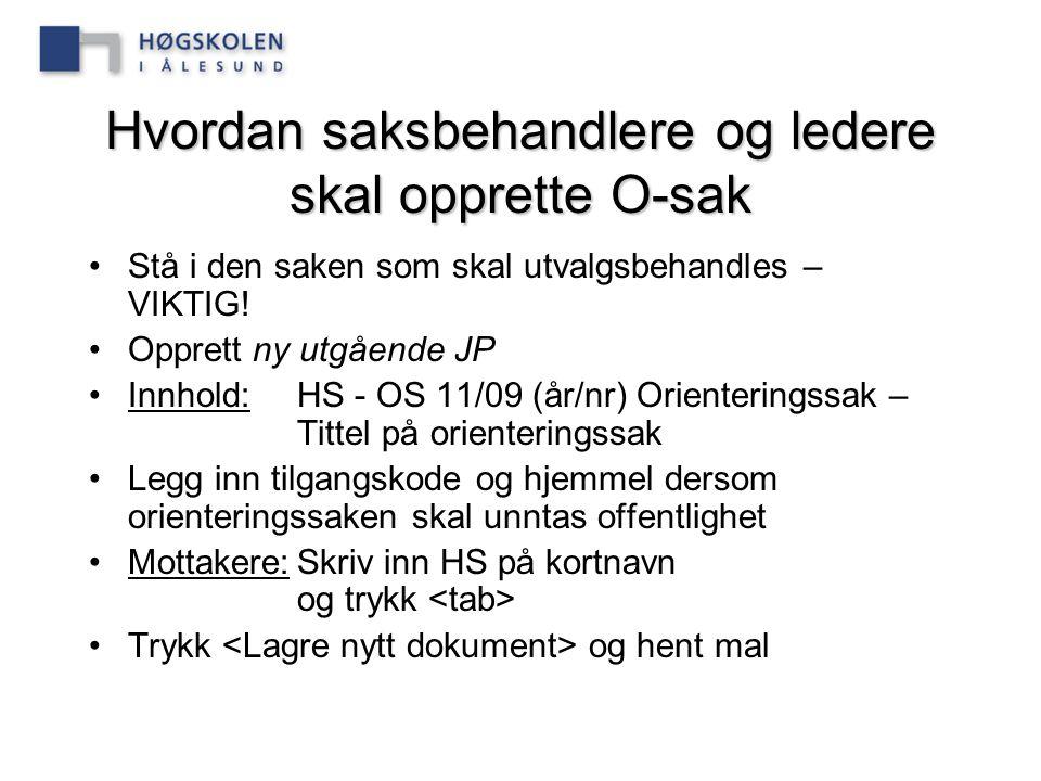 Hvordan saksbehandlere og ledere skal opprette O-sak Stå i den saken som skal utvalgsbehandles – VIKTIG! Opprett ny utgående JP Innhold:HS - OS 11/09