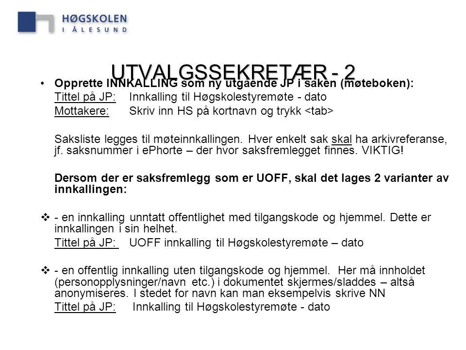 UTVALGSSEKRETÆR - 2 Opprette INNKALLING som ny utgående JP i saken (møteboken): Tittel på JP:Innkalling til Høgskolestyremøte - dato Mottakere:Skriv i