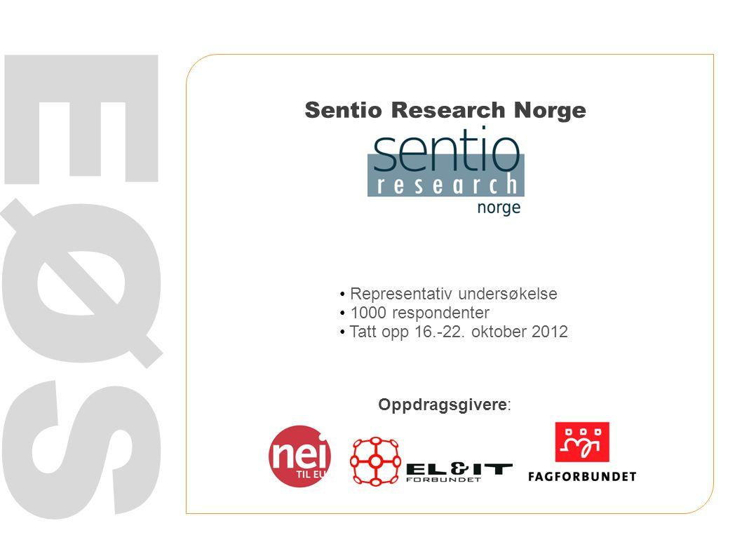 Sentio Research Norge EØS Representativ undersøkelse 1000 respondenter Tatt opp 16.-22. oktober 2012 Oppdragsgivere: