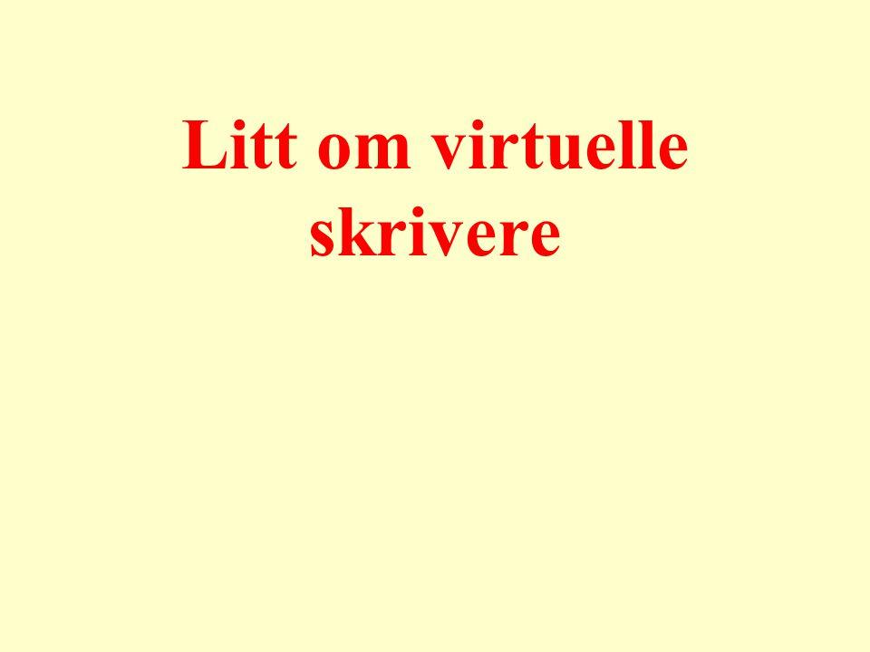 Litt om virtuelle skrivere