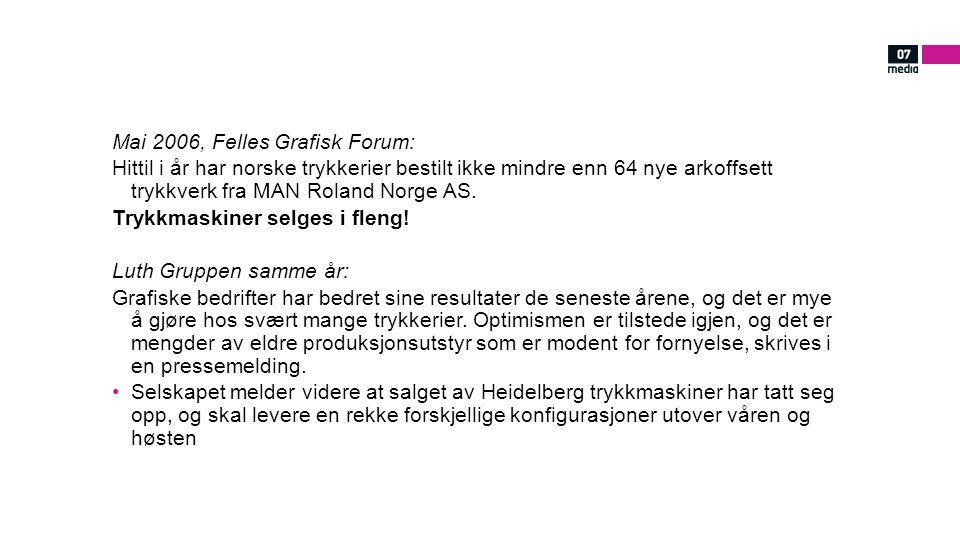Mai 2006, Felles Grafisk Forum: Hittil i år har norske trykkerier bestilt ikke mindre enn 64 nye arkoffsett trykkverk fra MAN Roland Norge AS. Trykkma