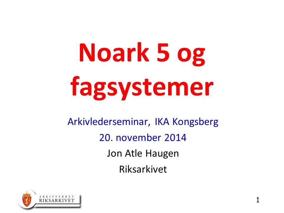 1 Noark 5 og fagsystemer Arkivlederseminar, IKA Kongsberg 20.