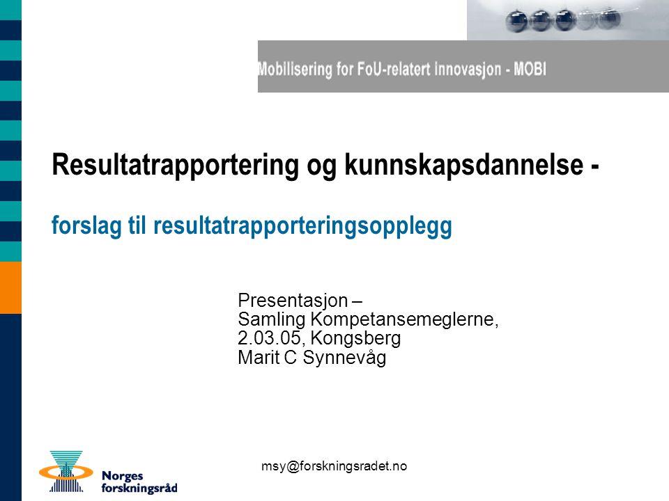msy@forskningsradet.no disposisjon 1.introduksjon : Om oppdraget 2.tilnærming : modell for kunnskapsdannelse og læring 3.forslag til resultatrapporteringsopplegg for nHS/Universiutetspilotenen og Kompetansemegling