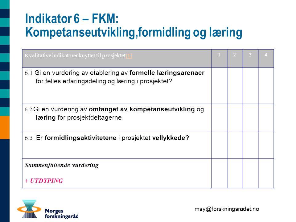 msy@forskningsradet.no Indikator 6 – FKM: Kompetanseutvikling,formidling og læring Kvalitative indikatorer knyttet til prosjektet[1][1] 1234 6.1 Gi en vurdering av etablering av formelle læringsarenaer for felles erfaringsdeling og læring i prosjektet.