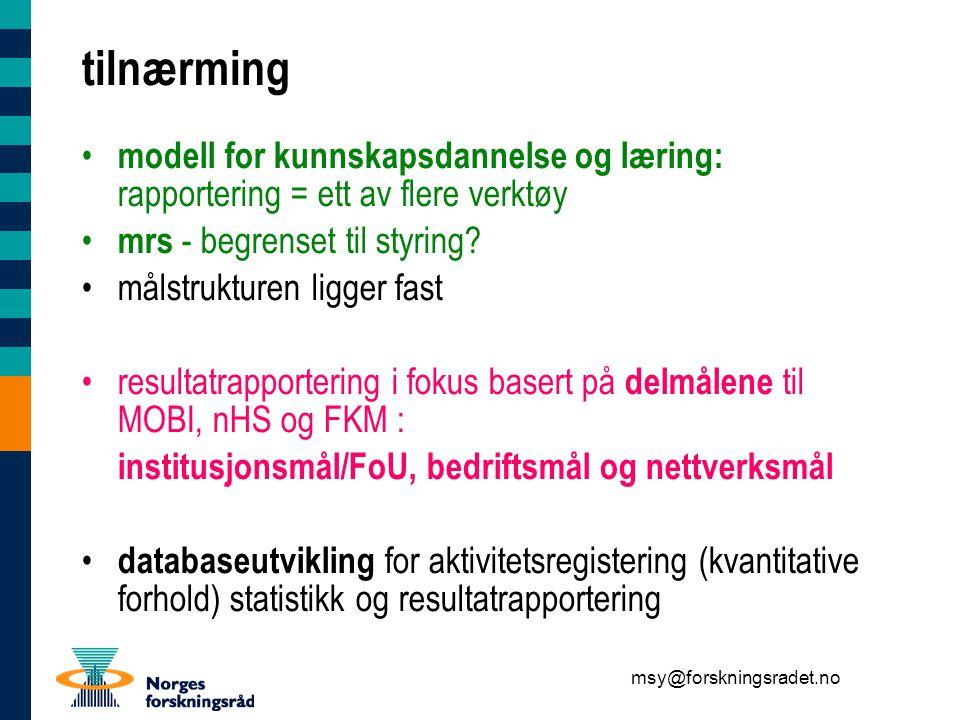 msy@forskningsradet.no tilnærming modell for kunnskapsdannelse og læring: rapportering = ett av flere verktøy mrs - begrenset til styring.