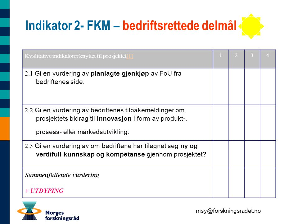 msy@forskningsradet.no Indikator 2- FKM – bedriftsrettede delmål Kvalitative indikatorer knyttet til prosjektet[1][1] 1234 2.1 Gi en vurdering av planlagte gjenkjøp av FoU fra bedriftenes side.