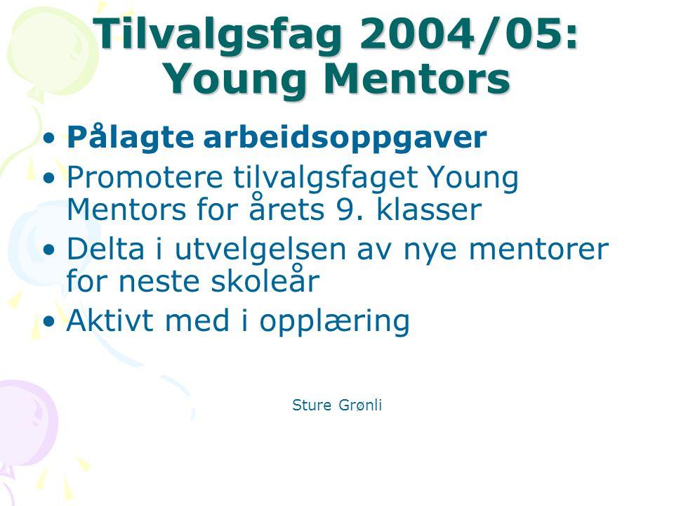 Tilvalgsfag 2004/05: Young Mentors Pålagte arbeidsoppgaver Promotere tilvalgsfaget Young Mentors for årets 9.