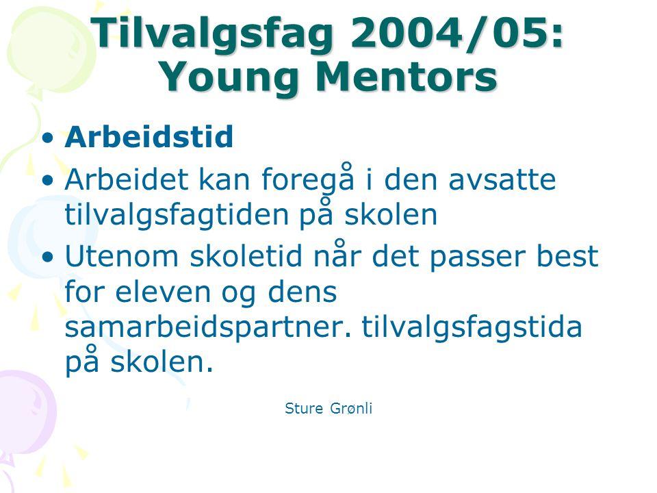 Tilvalgsfag 2004/05: Young Mentors Arbeidstid Arbeidet kan foregå i den avsatte tilvalgsfagtiden på skolen Utenom skoletid når det passer best for eleven og dens samarbeidspartner.