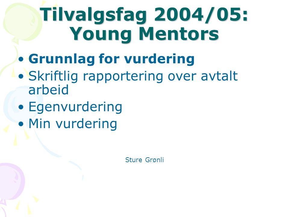 Tilvalgsfag 2004/05: Young Mentors Grunnlag for vurdering Skriftlig rapportering over avtalt arbeid Egenvurdering Min vurdering Sture Grønli