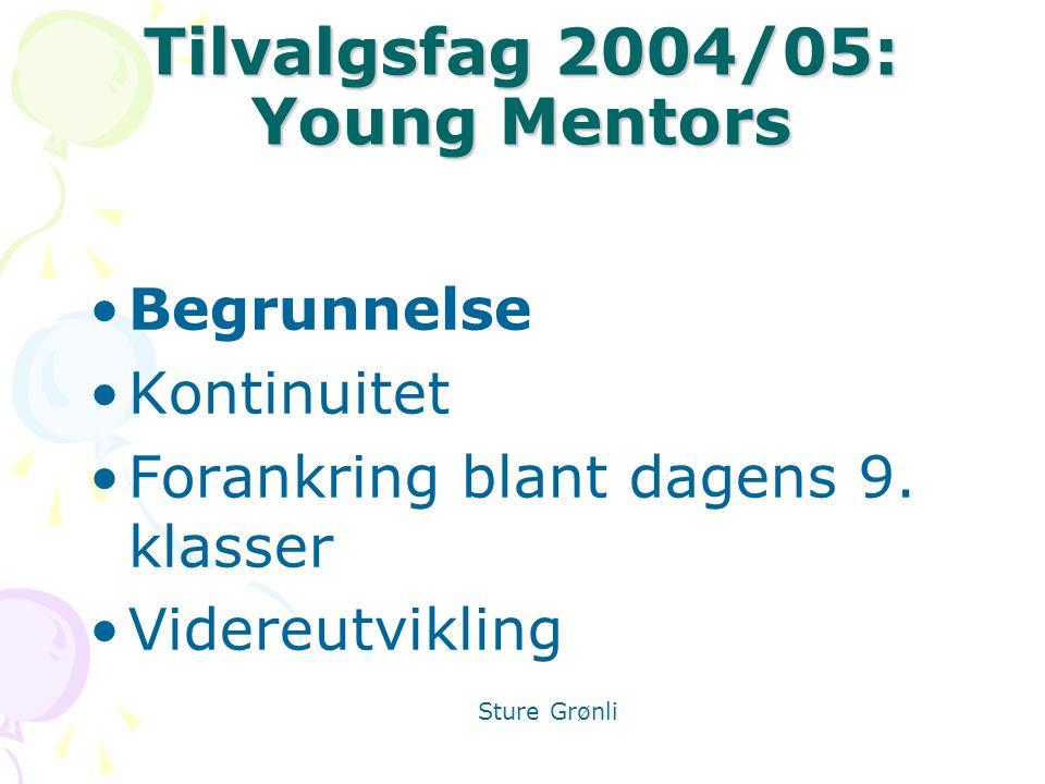 Tilvalgsfag 2004/05: Young Mentors Begrunnelse Kontinuitet Forankring blant dagens 9.