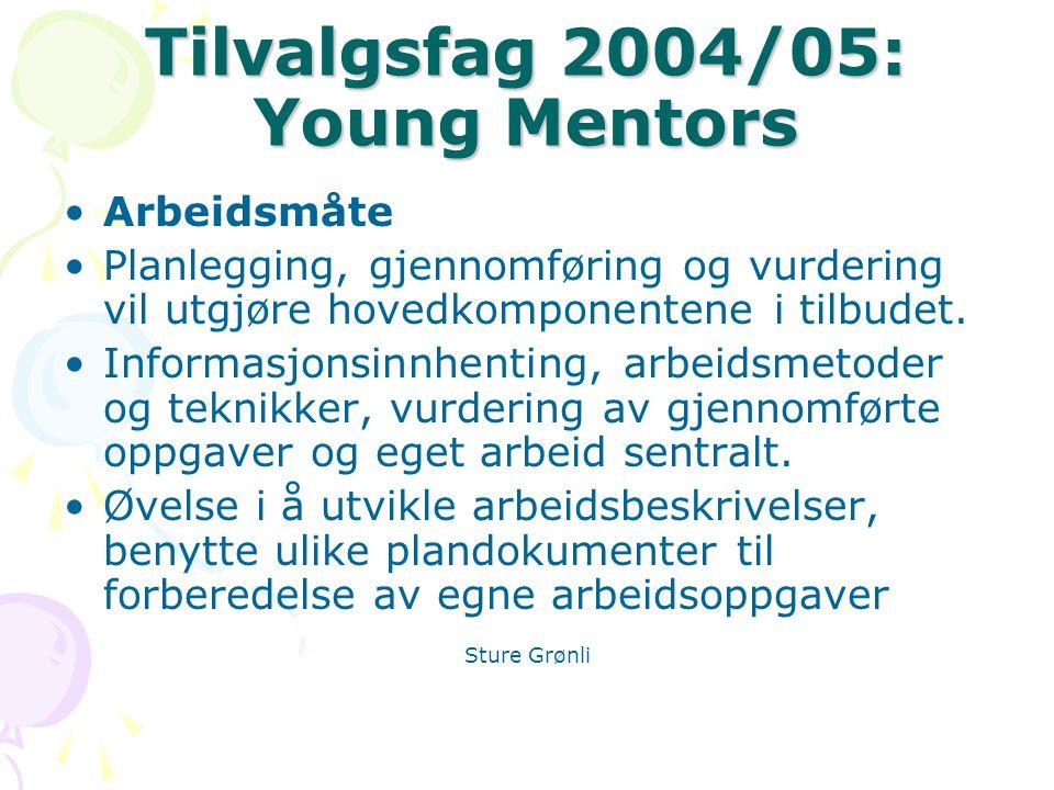 Tilvalgsfag 2004/05: Young Mentors Arbeidsmåte Planlegging, gjennomføring og vurdering vil utgjøre hovedkomponentene i tilbudet.