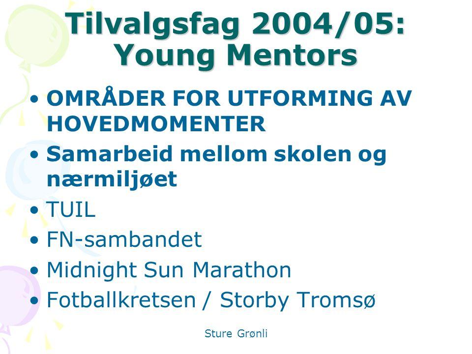 Tilvalgsfag 2004/05: Young Mentors OMRÅDER FOR UTFORMING AV HOVEDMOMENTER Samarbeid mellom skolen og nærmiljøet TUIL FN-sambandet Midnight Sun Marathon Fotballkretsen / Storby Tromsø Sture Grønli