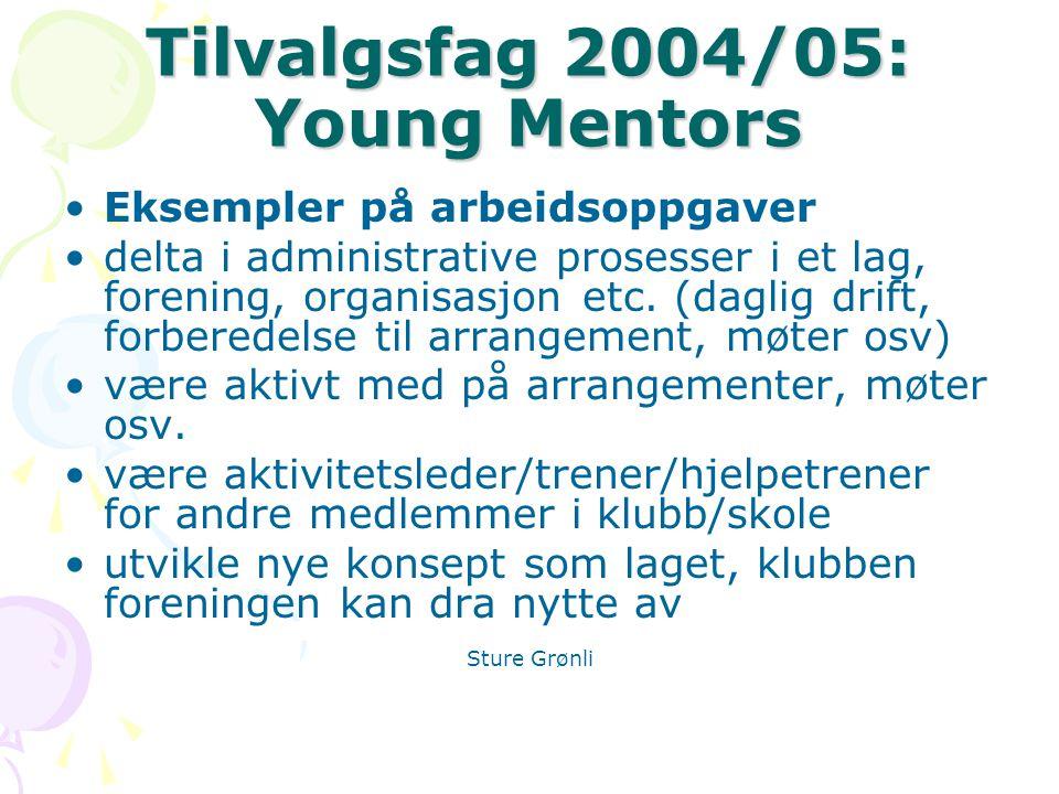 Tilvalgsfag 2004/05: Young Mentors Eksempler på arbeidsoppgaver delta i administrative prosesser i et lag, forening, organisasjon etc.