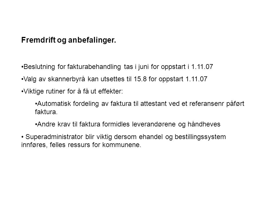 Fremdrift og anbefalinger. Beslutning for fakturabehandling tas i juni for oppstart i 1.11.07 Valg av skannerbyrå kan utsettes til 15.8 for oppstart 1
