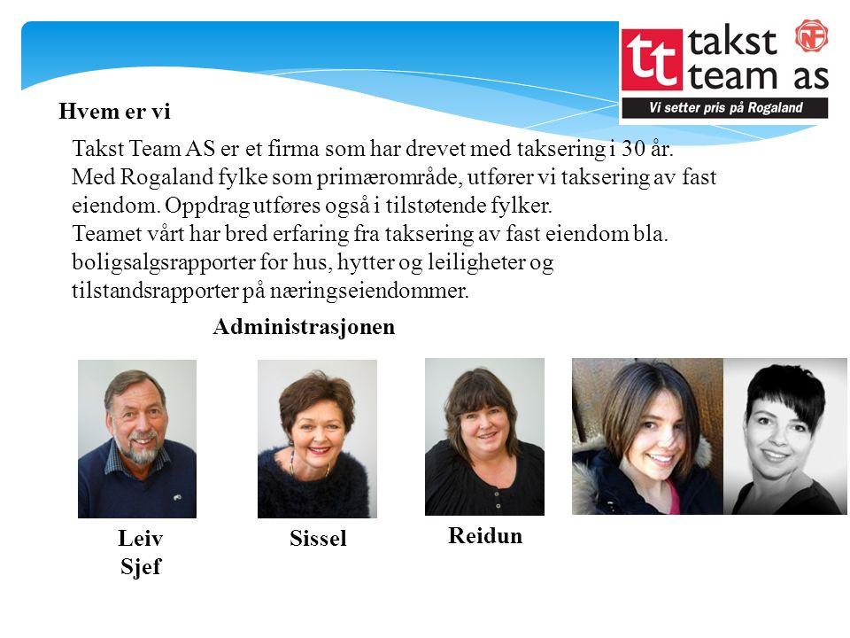 Hvem er vi Administrasjonen Leiv Sjef Sissel Reidun Takst Team AS er et firma som har drevet med taksering i 30 år.