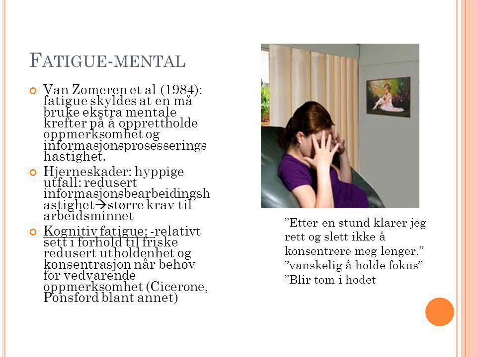 F ATIGUE - MENTAL Van Zomeren et al (1984): fatigue skyldes at en må bruke ekstra mentale krefter på å opprettholde oppmerksomhet og informasjonsprosesserings hastighet.