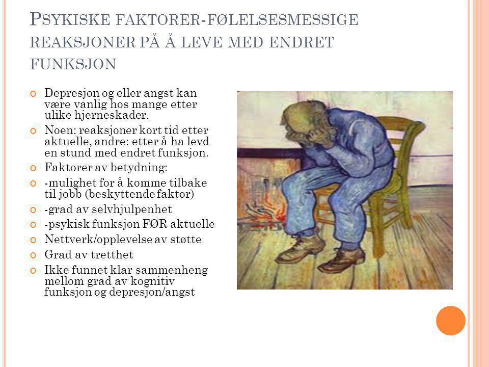 P SYKISKE FAKTORER - FØLELSESMESSIGE REAKSJONER PÅ Å LEVE MED ENDRET FUNKSJON Depresjon og eller angst kan være vanlig hos mange etter ulike hjerneskader.