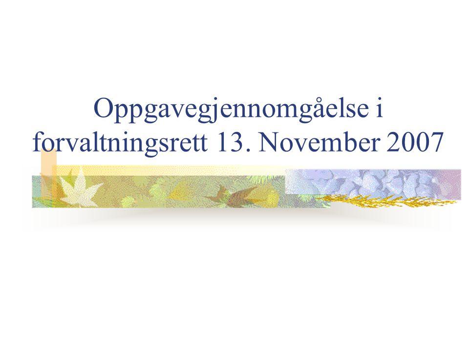 Oppgavegjennomgåelse i forvaltningsrett 13. November 2007