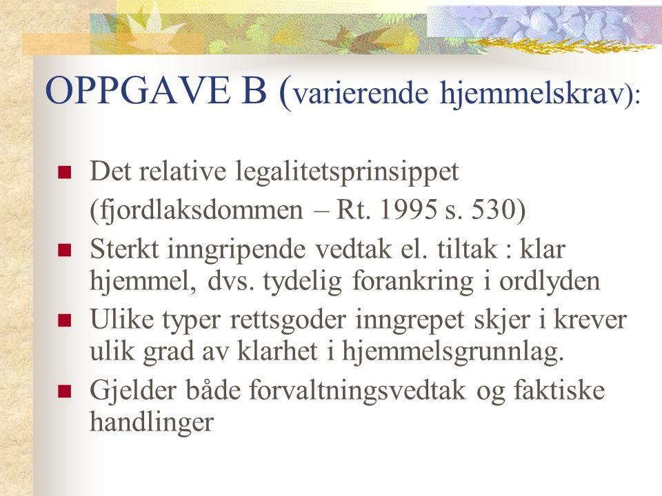 OPPGAVE B ( varierende hjemmelskrav ): Det relative legalitetsprinsippet (fjordlaksdommen – Rt.