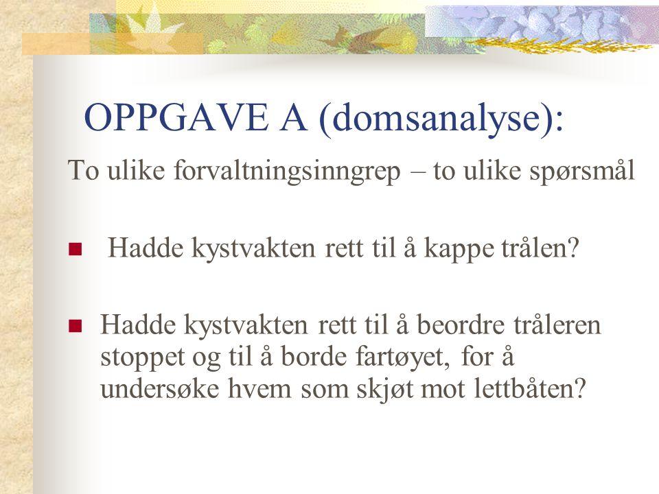 OPPGAVE A (domsanalyse): To ulike forvaltningsinngrep – to ulike spørsmål Hadde kystvakten rett til å kappe trålen.