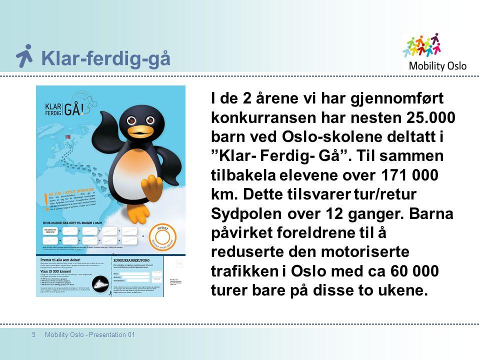 """5Mobility Oslo - Presentation 01 Klar-ferdig-gå I de 2 årene vi har gjennomført konkurransen har nesten 25.000 barn ved Oslo-skolene deltatt i """"Klar-"""