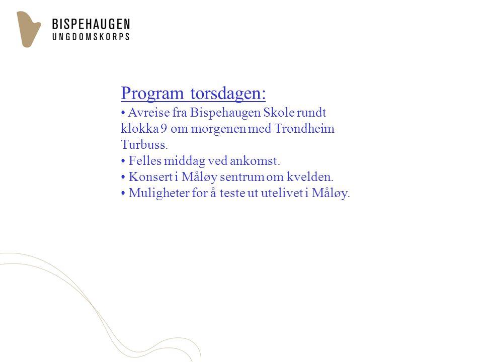 Program torsdagen: Avreise fra Bispehaugen Skole rundt klokka 9 om morgenen med Trondheim Turbuss. Felles middag ved ankomst. Konsert i Måløy sentrum