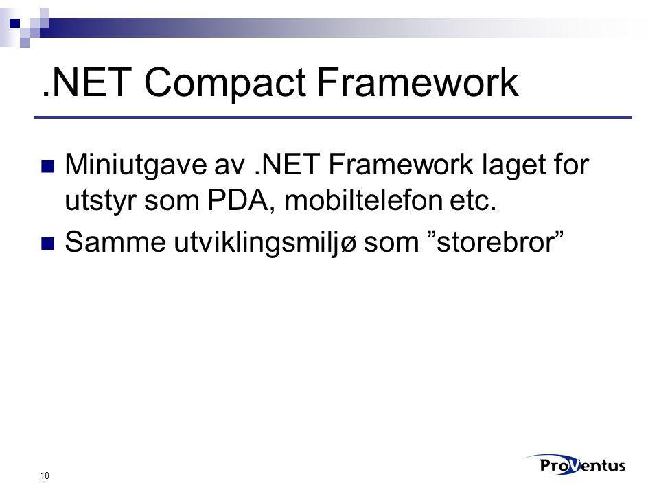 """10.NET Compact Framework Miniutgave av.NET Framework laget for utstyr som PDA, mobiltelefon etc. Samme utviklingsmiljø som """"storebror"""""""