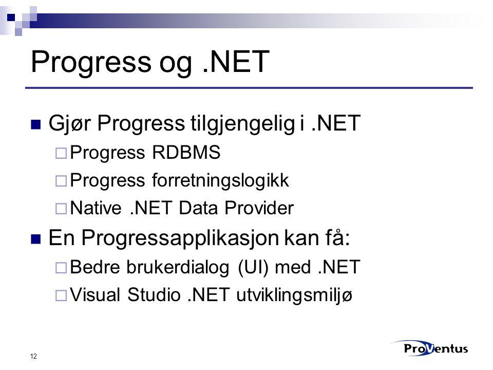 12 Progress og.NET Gjør Progress tilgjengelig i.NET  Progress RDBMS  Progress forretningslogikk  Native.NET Data Provider En Progressapplikasjon kan få:  Bedre brukerdialog (UI) med.NET  Visual Studio.NET utviklingsmiljø