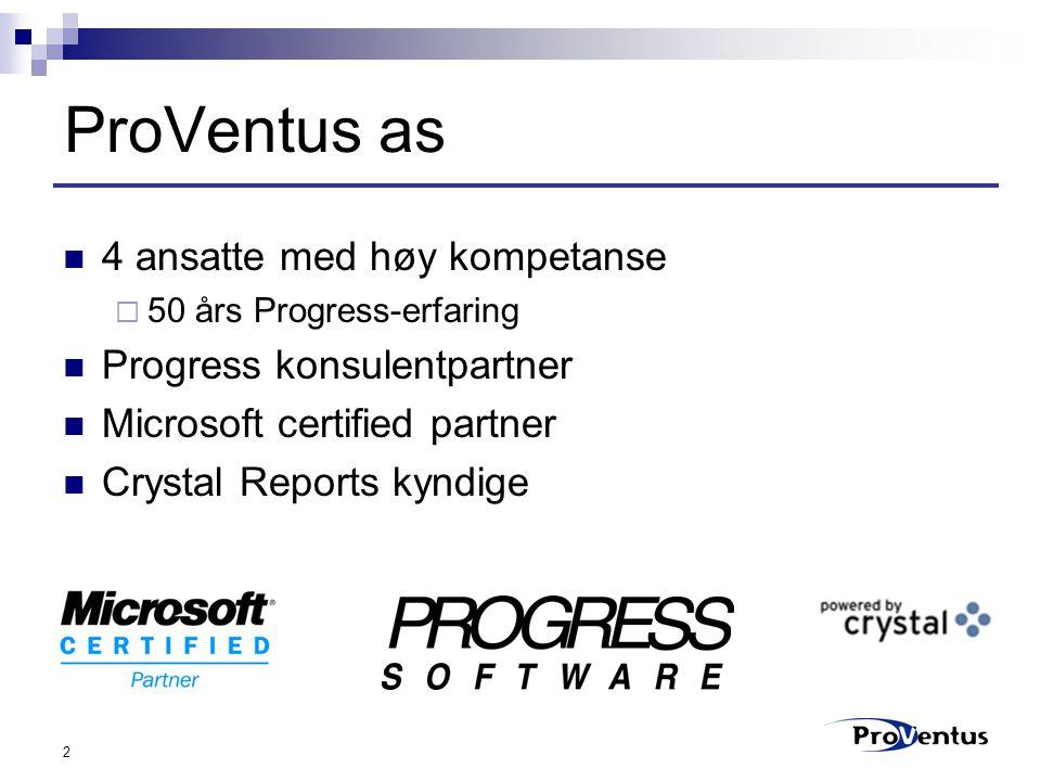 3 ProVentus as, fagområder ProXtract  Rapportering med det beste fra Progress, Microsoft og Crystal Reports Dynamics Web Services Microsoft.NET og SQL Server 2000 Progress tuning  Database- og applikasjonstuning