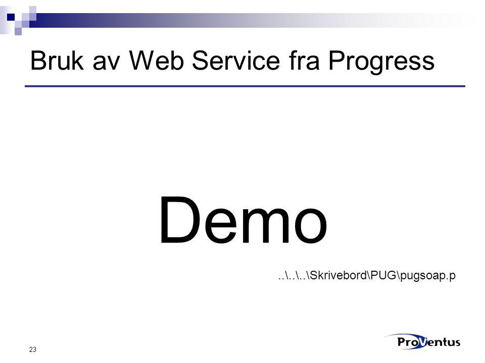 23 Bruk av Web Service fra Progress Demo..\..\..\Skrivebord\PUG\pugsoap.p