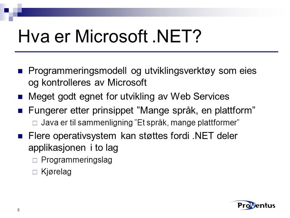 6 Hva er Microsoft.NET? Programmeringsmodell og utviklingsverktøy som eies og kontrolleres av Microsoft Meget godt egnet for utvikling av Web Services