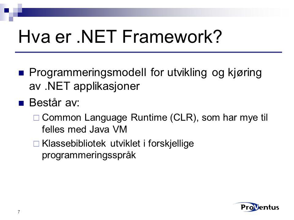 7 Hva er.NET Framework? Programmeringsmodell for utvikling og kjøring av.NET applikasjoner Består av:  Common Language Runtime (CLR), som har mye til