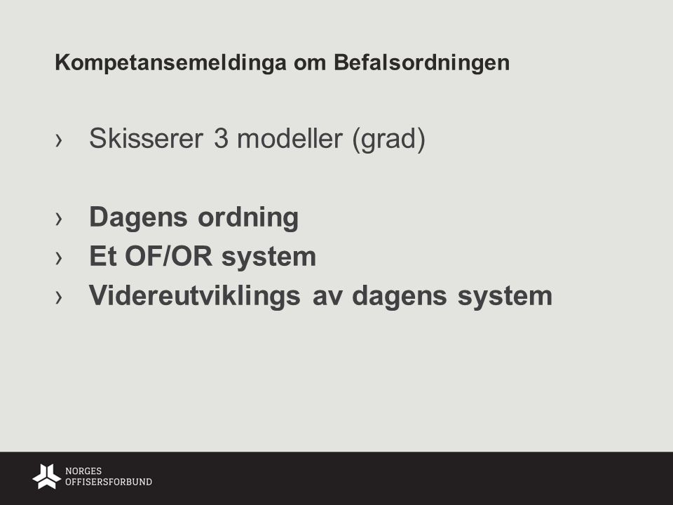Kompetansemeldinga om Befalsordningen ›Skisserer 3 modeller (grad) ›Dagens ordning ›Et OF/OR system ›Videreutviklings av dagens system