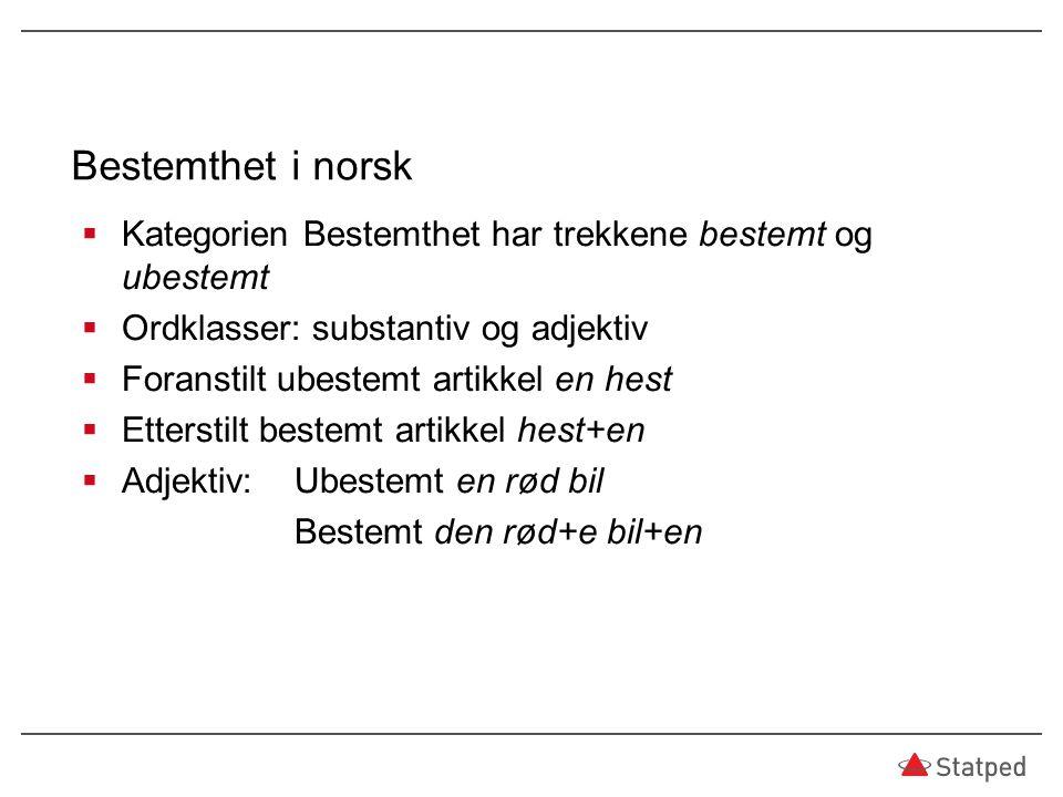 Bestemthet i norsk  Kategorien Bestemthet har trekkene bestemt og ubestemt  Ordklasser: substantiv og adjektiv  Foranstilt ubestemt artikkel en hes