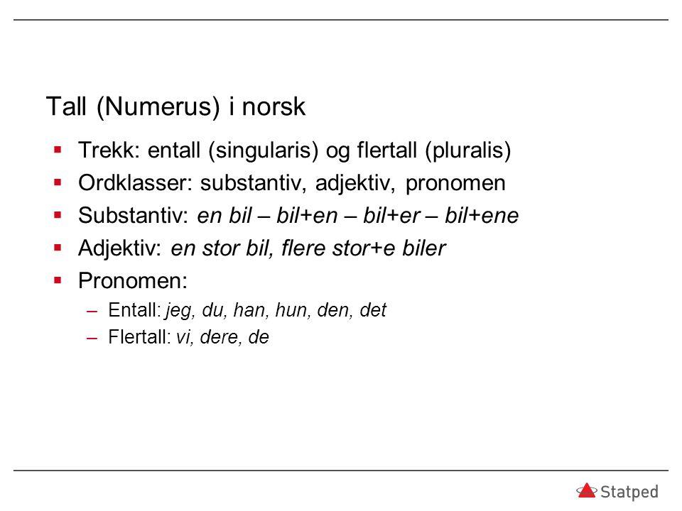Tall (Numerus) i norsk  Trekk: entall (singularis) og flertall (pluralis)  Ordklasser: substantiv, adjektiv, pronomen  Substantiv: en bil – bil+en