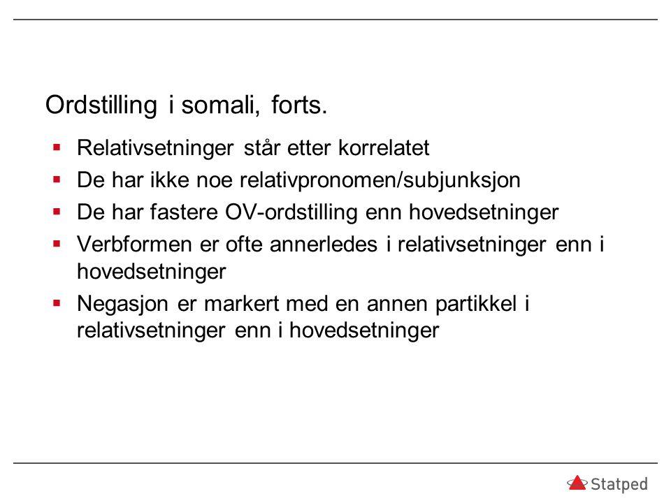 Ordstilling i somali, forts.  Relativsetninger står etter korrelatet  De har ikke noe relativpronomen/subjunksjon  De har fastere OV-ordstilling en