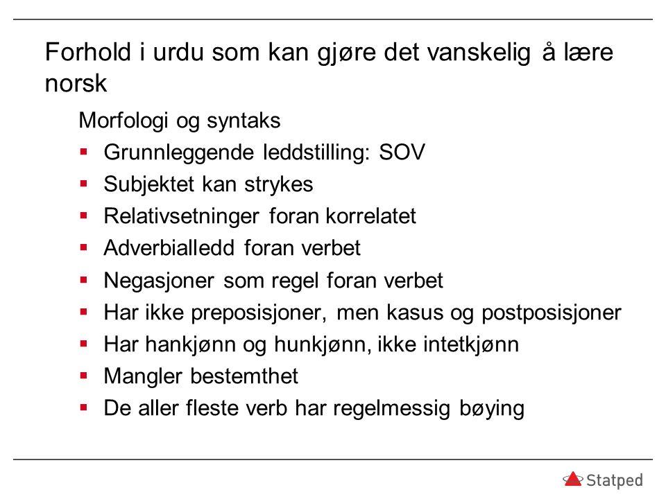 Forhold i urdu som kan gjøre det vanskelig å lære norsk Morfologi og syntaks  Grunnleggende leddstilling: SOV  Subjektet kan strykes  Relativsetnin